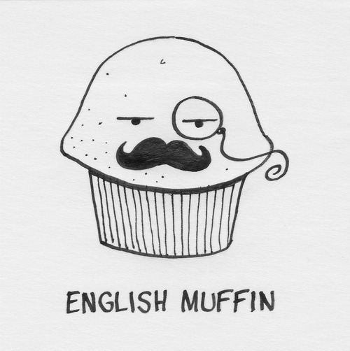 That's SIR English Muffin to you